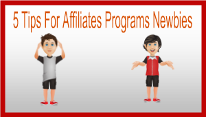 5 Tips For Affiliates Programs Newbies