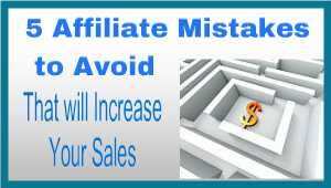 5 Affiliate Mistakes to Avoid that will Increase Your Sales