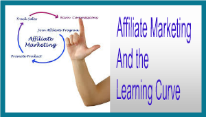 Affiliate Marketing – And the Learning Curve
