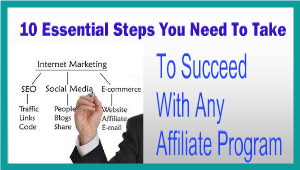 10 Essential Steps You Need To Take To Succeed With any Affiliate Program